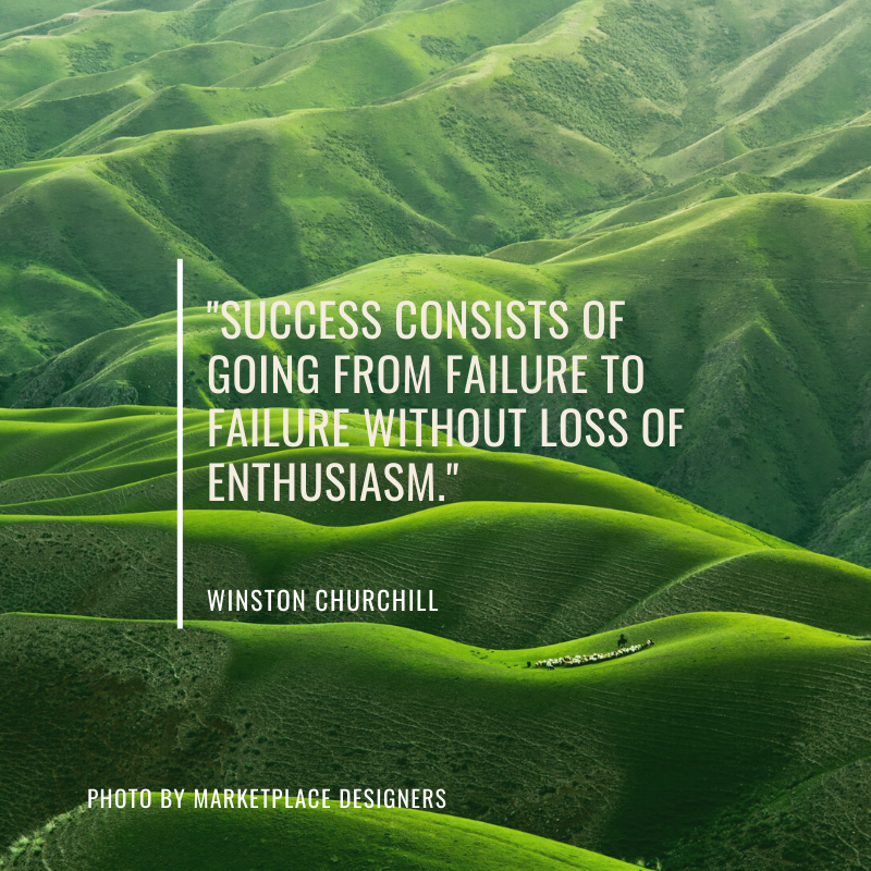 """Success consists of going from failure to failure without loss of enthusiasm."" Winston Churchill"